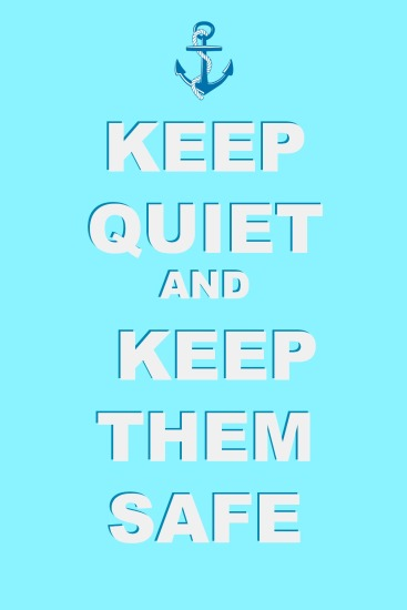 KEEP QUIET AND KEEP THEM SAFE