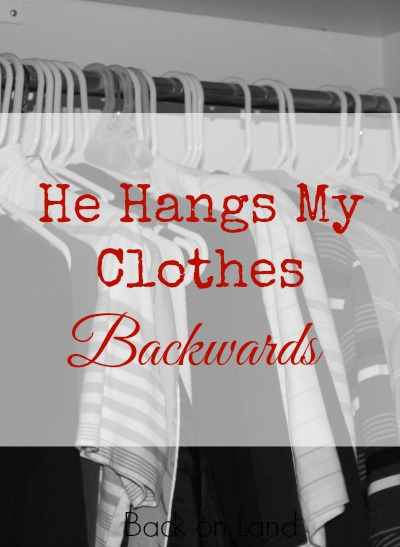 He Hangs My Clothes Backwards
