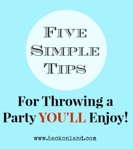Five Simple Tips For Throwing a Party You'll Enjoy