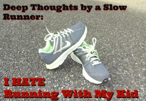 I HATE Running With My Kid