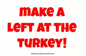 Make a left at the turkey